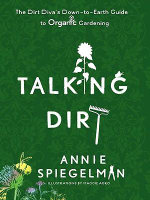 Talking Dirt : The Dirt Diva's Down-to-Earth Guide to Organic Gardening - Annie Spiegelman