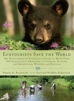 Ecotourists Save the World : The Environmental Volunteer's Guide to More Than 300 International Adventures toConserve, Preserve, and Rehabilitate Wildl - Pamela K. Brodowsky