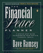 The Financial Peace Planner : A Step-by-Step Guide to Restoring Your Family's Financial Health - Dave Ramsey