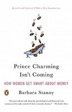 Prince Charming Isn't Coming : How Women Get Smart About Money - Barbara Stanny