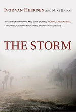 The Storm : What Went Wrong and Why During Hurricane Katrina--the Inside Story from One Louisiana Scientist - Ivor van Heerden
