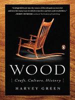 Wood : Craft, Culture, History - Harvey Green