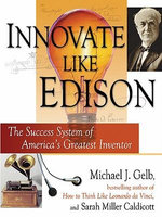Innovate Like Edison : The Five-Step System for Breakthrough Business Success - Michael J. Gelb