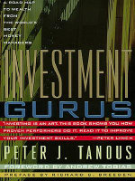 Investment Gurus : A Road Map to Wealth from the World's Best Money Managers - Peter J. Tanous