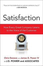 Satisfaction : How Every Great Company Listens to the Voice of the Customer - Chris Denove