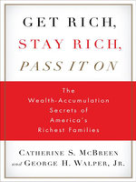 Get Rich, Stay Rich, Pass It On : The Wealth-Accumulation Secrets of America's Richest Families - Catherine S. McBreen
