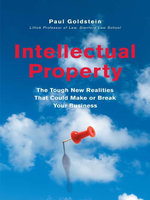 Intellectual Property : The Tough New Realities That Could Make or Break Your Business - Paul Goldstein