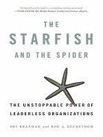 The Starfish and the Spider : The Unstoppable Power of Leaderless Organizations - Ori Brafman