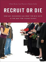 Recruit or Die : How Any Business Can Beat the Big Guys in the War for YoungTalent - Chris Resto