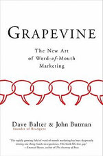 Grapevine : Why Buzz Was a Fad but Word of Mouth Is Forever - Dave Balter