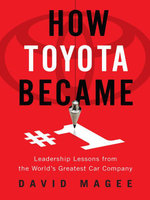 How Toyota Became #1 : Leadership Lessons from the World's Greatest Car Company - David Magee