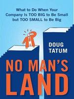 No Man's Land : Where Growing Companies Fail - Doug Tatum