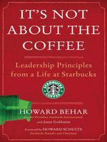 It's Not About the Coffee : Lessons on Putting People First from a Life at Starbucks - Howard Behar