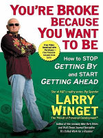 You're Broke Because You Want to Be : How to Stop Getting By and Start Getting Ahead - Larry Winget