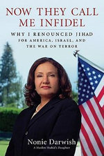 Now They Call Me Infidel : Why I Renounced Jihad for America, Israel, and the War on Terror - Nonie Darwish