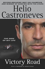 Victory Road : The Ride of My Life - Helio Castroneves