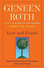 Lost and Found : One Woman's Story of Losing Her Money and Finding Her Life - Geneen Roth