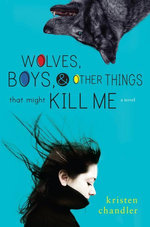 Wolves, Boys, and Other Things That Might Kill Me - Kristen Chandler