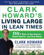 Clark Howard's Living Large in Lean Times : 250+ Ways to Buy Smarter, Spend Smarter, and Save Money - Clark Howard