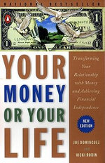 Your Money or Your Life : 9 Steps to Transforming Your Relationship with Money and Achieving Financial Ind ependence: Revised and Updated for the 21st - Vicki Robin
