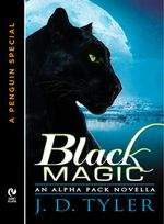 Black Magic : An Alpha Pack Novella  (A Penguin Special from New AmericanLibrary) - J.D. Tyler