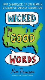 Wicked Good Words : From Johnnycakes to Jug Handles, a Roundup of America's Regionalisms - Mim Harrison
