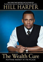 The Wealth Cure : Putting Money in Its Place - Hill Harper