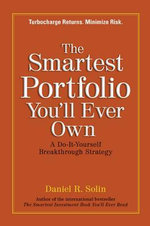 The Smartest Portfolio You'll Ever Own : A Do-It-Yourself Breakthrough Strategy - Daniel R. Solin