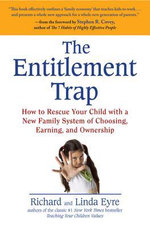 The Entitlement Trap : How to Rescue Your Child with a New Family System of Choosing, Earning, and Owne rship - Richard Eyre