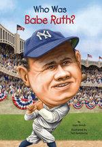 Who Was Babe Ruth? - Joan Holub
