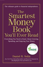 The Smartest Money Book You'll Ever Read : Everything You Need to Know About Growing, Spending, and Enjoying Your Money - Daniel R. Solin
