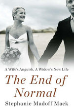 The End of Normal : A Wife's Anguish, A Widow's New Life - Stephanie Madoff Mack