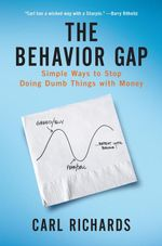 The Behavior Gap : Simple Ways to Stop Doing Dumb Things with Money - Carl Richards