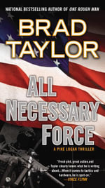 All Necessary Force : A Pike Logan Thriller - Brad Taylor