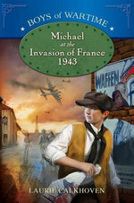 Michael at the Invasion of France, 1943 - Laurie Calkhoven