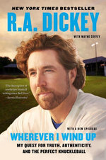 Wherever I Wind Up : My Quest for Truth, Authenticity, and the Perfect Knuckleball - R.A. Dickey