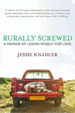 Rurally Screwed : A Memoir of Losing Myself for Love - Jessie Knadler