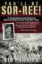 You'll Be Sor-ree! : A Guadalcanal Marine Remembers the Pacific War - Sid Phillips