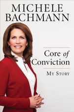Core of Conviction : My Story - Michele Bachmann
