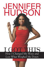 I Got This : How I Changed My Ways and Lost What Weighed Me Down - Jennifer Hudson