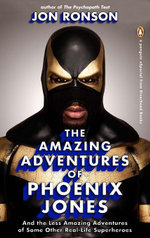 The Amazing Adventures of Phoenix Jones : And the Less Amazing Adventures of Some Other Real-Life Superheroes (An eSpecial  from Riverhead Books) - Jon Ronson