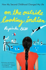 On the Outside Looking Indian : How My Second Childhood Changed My Life - Rupinder Gill