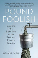 Pound Foolish : Exposing the Dark Side of the Personal Finance Industry - Helaine Olen