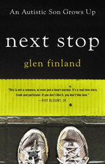 Next Stop : An Autistic Son Grows Up - Glen Finland