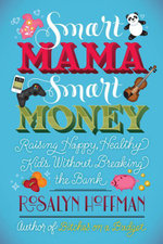 Smart Mama, Smart Money : Raising Happy, Healthy Kids Without Breaking the Bank - Rosalyn Hoffman
