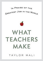 What Teachers Make : In Praise of the Greatest Job in the World - Taylor Mali
