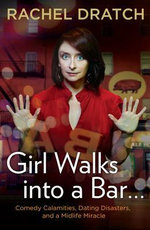 Girl Walks into a Bar . . . : Comedy Calamities, Dating Disasters, and a Midlife Miracle - Rachel Dratch