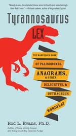 Tyrannosaurus Lex : The Marvelous Book of Palindromes, Anagrams, and Other Delightful and OutrageousWordplay - Rod L. Evans