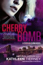 Cherry Bomb : A Siobhan Quinn Novel - Caitlin R. Kiernan