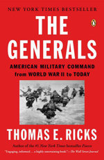 The Generals : American Military Command from World War II to Today - Thomas E. Ricks